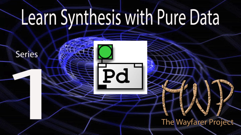 Learn Synthesis with Pure Data Series 01 at The Wayfarer Project