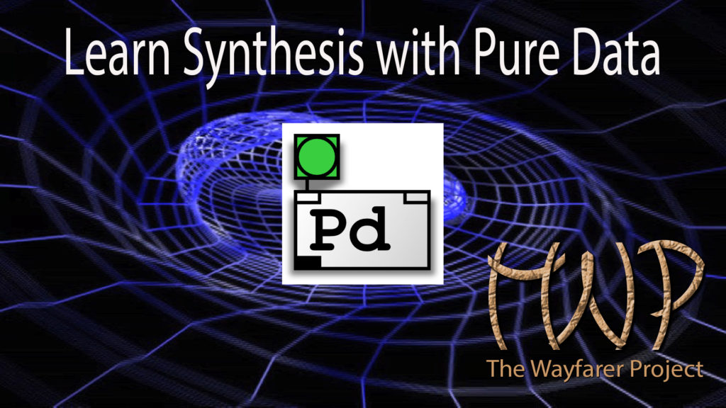 Learn Synthesis with Pure Data at The Wayfarer Project